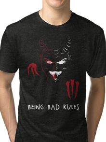Being Bad Rules [BLACK] Tri-blend T-Shirt