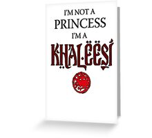 I'm not a Princess, I'm a Khaleesi Greeting Card