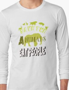 Save The Animals EAT PEOPLE Long Sleeve T-Shirt