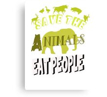 Save The Animals EAT PEOPLE Canvas Print
