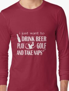 Golf - I Just Want To Drink Beer Play Golf And Take Naps T-shirts Long Sleeve T-Shirt