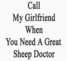 Call My Girlfriend When You Need A Great Sheep Doctor  by supernova23