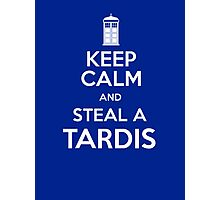 Keep Calm and Steal A TARDIS Photographic Print