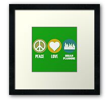 Peace Love Urban Planning Framed Print