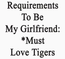 Requirements To Be My Girlfriend: *Must Love Tigers  by supernova23