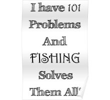 I Have 101 Problems and Fishing Solves Them All Poster