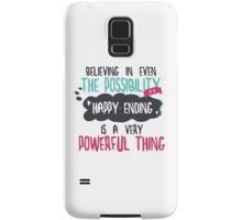 """believing in even the possibility of a happy ending is a very powerful thing"" / Once Upon A Time Samsung Galaxy Case/Skin"