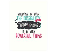 """believing in even the possibility of a happy ending is a very powerful thing"" / Once Upon A Time Art Print"