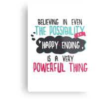 """believing in even the possibility of a happy ending is a very powerful thing"" / Once Upon A Time Metal Print"