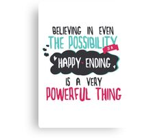 """believing in even the possibility of a happy ending is a very powerful thing"" / Once Upon A Time Canvas Print"