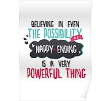 """""""believing in even the possibility of a happy ending is a very powerful thing"""" / Once Upon A Time Poster"""