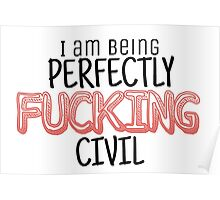 I am being CIVIL. Poster