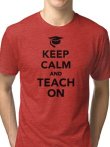 Keep calm and teach on Tri-blend T-Shirt