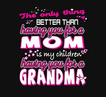 The only thing Better than having you for a Mom is a my children having you for a Grandma - best gift for Grandma, In Mother's day  Womens Fitted T-Shirt