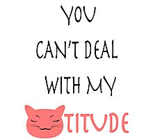 You can't deal with my CATTITUDE Photographic Print