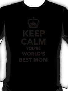 Keep calm you're worlds best mom T-Shirt