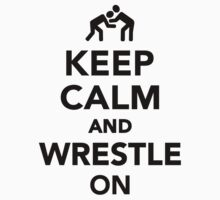 Keep calm and wrestle on Wrestling by Designzz