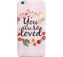 You are so loved  iPhone Case/Skin