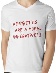 AESTHETICS ARE A MORAL IMPERATIVE!!! Mens V-Neck T-Shirt
