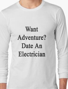 Want Adventure? Date An Electrician  Long Sleeve T-Shirt