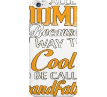I am Called PAPA Because I'm Way Too Cool To Be Called Grandfather  iPhone Case/Skin