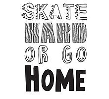Skate Hard or Go hom Photographic Print