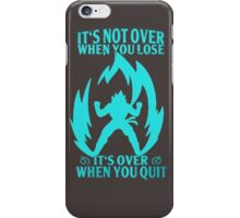 Not Over when You Lose - Over when You Quit iPhone Case/Skin