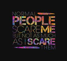 Normal People Scare Me but not as much as I scare Unisex T-Shirt