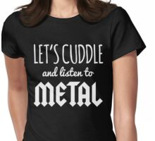 Cuddle Listen To Metal Music Quote Womens Fitted T-Shirt