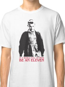 In a world full of tens be an Eleven Stranger Things Classic T-Shirt