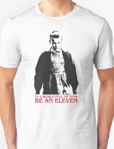 In a world full of tens be an Eleven Stranger Things Unisex T-Shirt