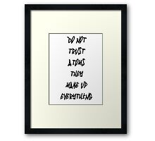 Do Not Trust Atoms - They Make Up Everything Framed Print
