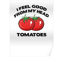 I Feel Good From My Head Tomatoes Poster