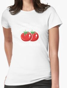 I Feel Good From My Head Tomatoes Womens Fitted T-Shirt