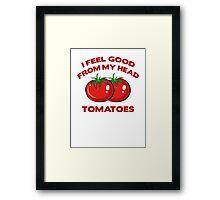 I Feel Good From My Head Tomatoes Framed Print