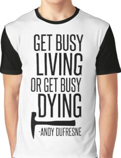Get Busy Living or Get Busy Dying Graphic T-Shirt