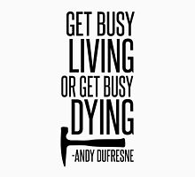 Get Busy Living or Get Busy Dying Unisex T-Shirt