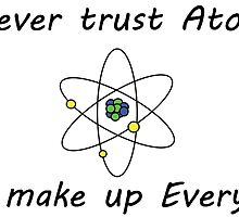 Atoms make up everything by itzpiitz