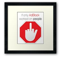 """""""If only AdBlock worked on people"""" original design Framed Print"""
