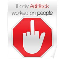 """""""If only AdBlock worked on people"""" original design Poster"""