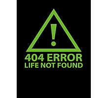 404 Error : Life Not Found Photographic Print