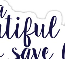 its a beautiful day to save lives Sticker