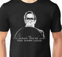 I'm afraid you're just too darn loud Unisex T-Shirt