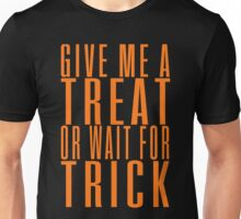 Give me a treat or wait for trick Unisex T-Shirt