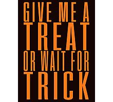 Give me a treat or wait for trick Photographic Print