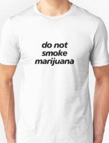 do not smoke marijuana Unisex T-Shirt