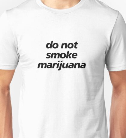 do not smoke marijuana Unisex T-Shirt