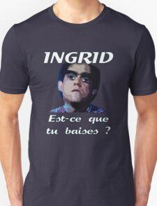 Les Inconnus - Ingrid, est-ce que tu baises ? T-Shirt