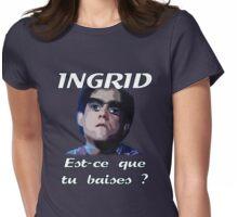 Les Inconnus - Ingrid, est-ce que tu baises ? Womens Fitted T-Shirt