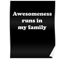 Awesomeness Runs In My Family Poster